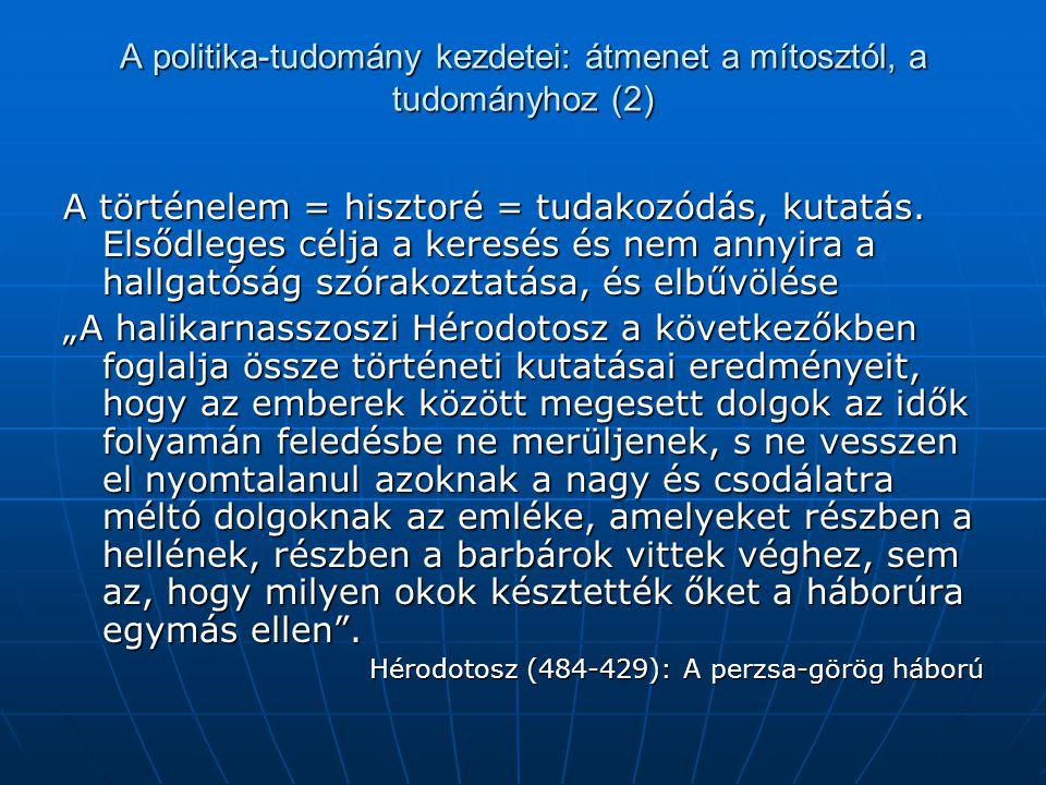 A politika-tudomány kezdetei: átmenet a mítosztól, a tudományhoz (2) A történelem = hisztoré = tudakozódás, kutatás. Elsődleges célja a keresés és nem