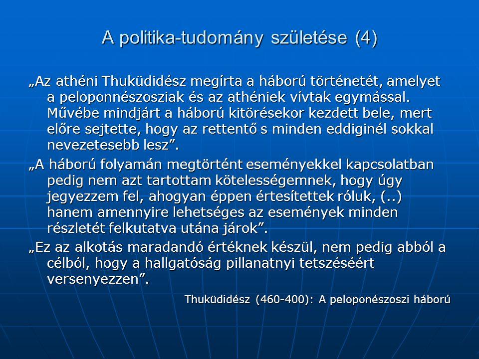 """A politika-tudomány születése (4) """"Az athéni Thuküdidész megírta a háború történetét, amelyet a peloponnészosziak és az athéniek vívtak egymással. Műv"""