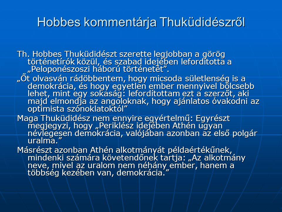"""Hobbes kommentárja Thuküdidészről Th. Hobbes Thuküdidészt szerette legjobban a görög történetírók közül, és szabad idejében lefordította a """"Peloponész"""