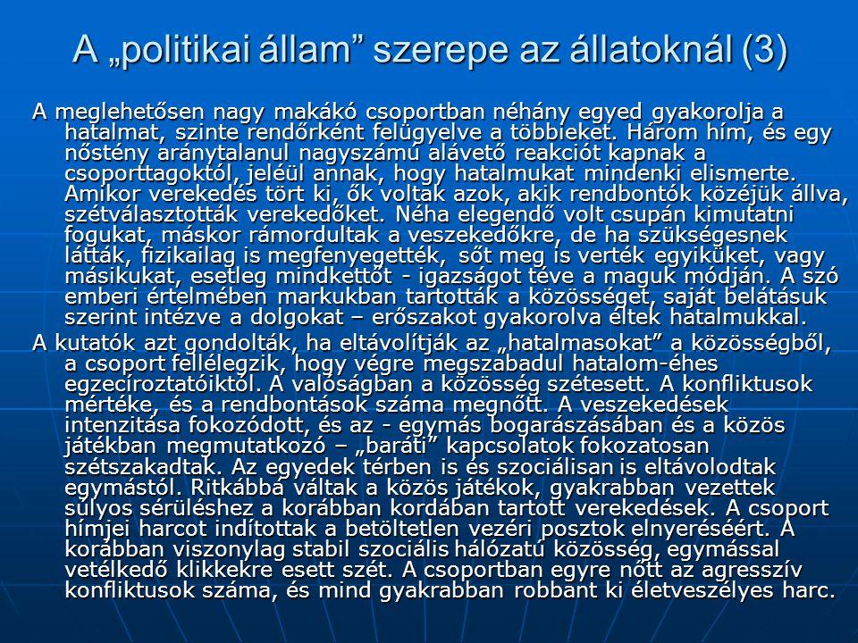 """A """"politikai állam"""" szerepe az állatoknál (3) A meglehetősen nagy makákó csoportban néhány egyed gyakorolja a hatalmat, szinte rendőrként felügyelve a"""