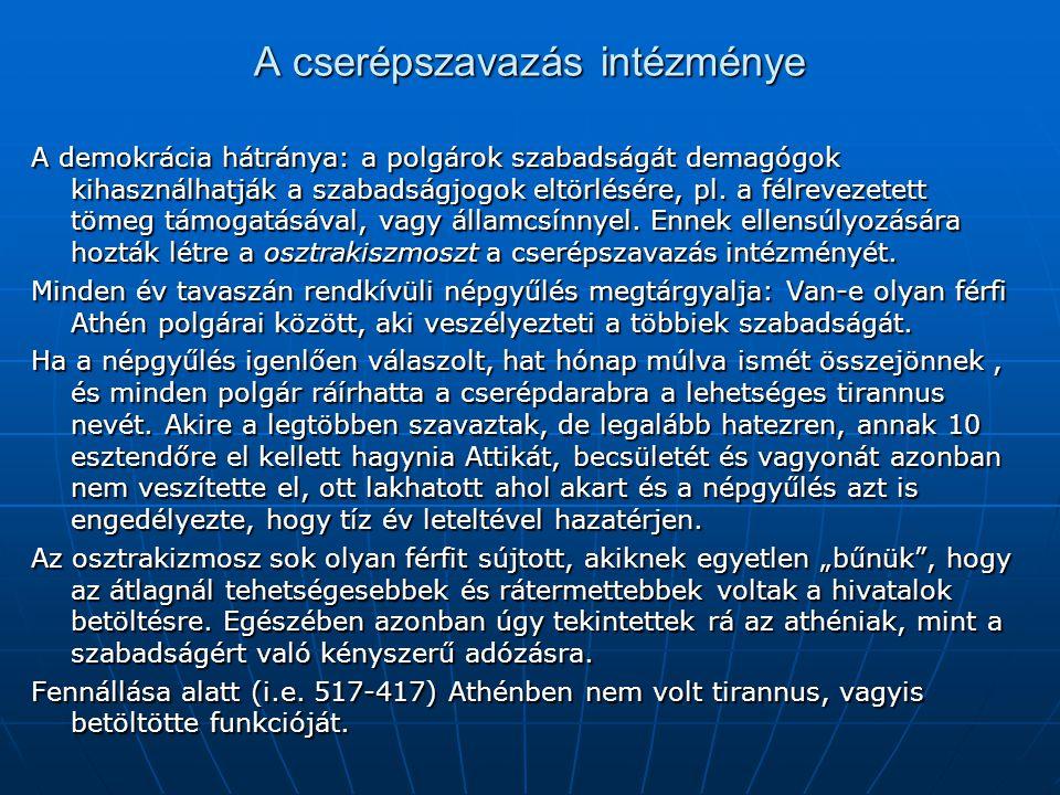 A cserépszavazás intézménye A demokrácia hátránya: a polgárok szabadságát demagógok kihasználhatják a szabadságjogok eltörlésére, pl.