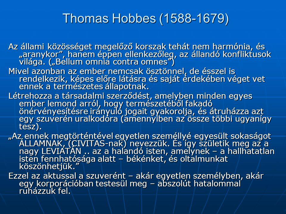 """Thomas Hobbes (1588-1679) Az állami közösséget megelőző korszak tehát nem harmónia, és """"aranykor , hanem éppen ellenkezőleg, az állandó konfliktusok világa."""