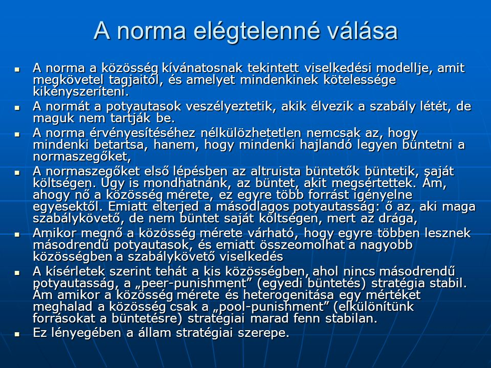 A norma elégtelenné válása A norma a közösség kívánatosnak tekintett viselkedési modellje, amit megkövetel tagjaitól, és amelyet mindenkinek kötelessége kikényszeríteni.