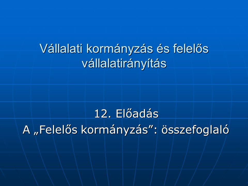"""Vállalati kormányzás és felelős vállalatirányítás 12. Előadás A """"Felelős kormányzás"""": összefoglaló"""