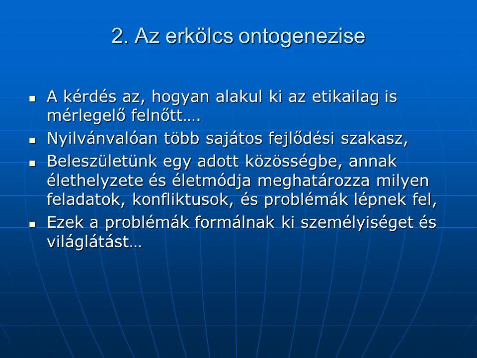 2. Az erkölcs ontogenezise A kérdés az, hogyan alakul ki az etikailag is mérlegelő felnőtt…. A kérdés az, hogyan alakul ki az etikailag is mérlegelő f