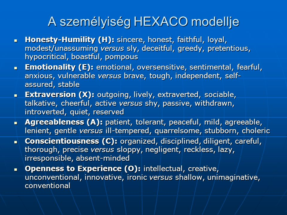 A személyiség HEXACO modellje Honesty-Humility (H): sincere, honest, faithful, loyal, modest/unassuming versus sly, deceitful, greedy, pretentious, hy