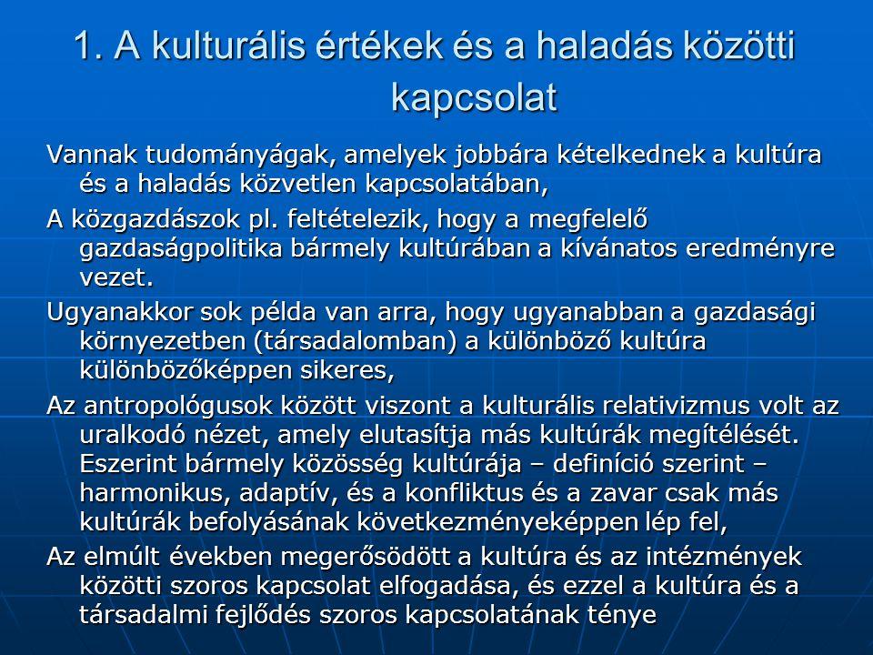1. A kulturális értékek és a haladás közötti kapcsolat Vannak tudományágak, amelyek jobbára kételkednek a kultúra és a haladás közvetlen kapcsolatában