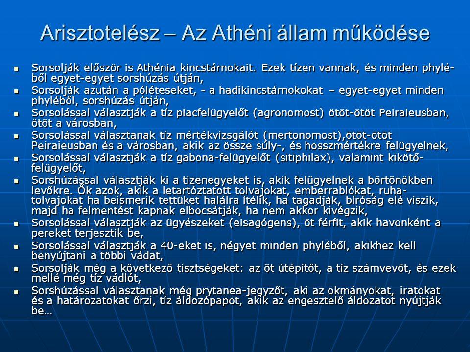 Arisztotelész – Az Athéni állam működése Sorsolják először is Athénia kincstárnokait. Ezek tízen vannak, és minden phylé- ből egyet-egyet sorshúzás út