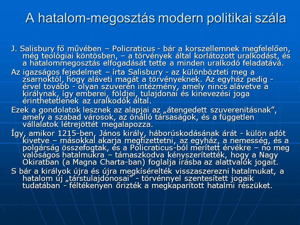 A hatalom-megosztás modern politikai szála J. Salisbury fő művében – Policraticus - bár a korszellemnek megfelelően, még teológiai köntösben, – a törv