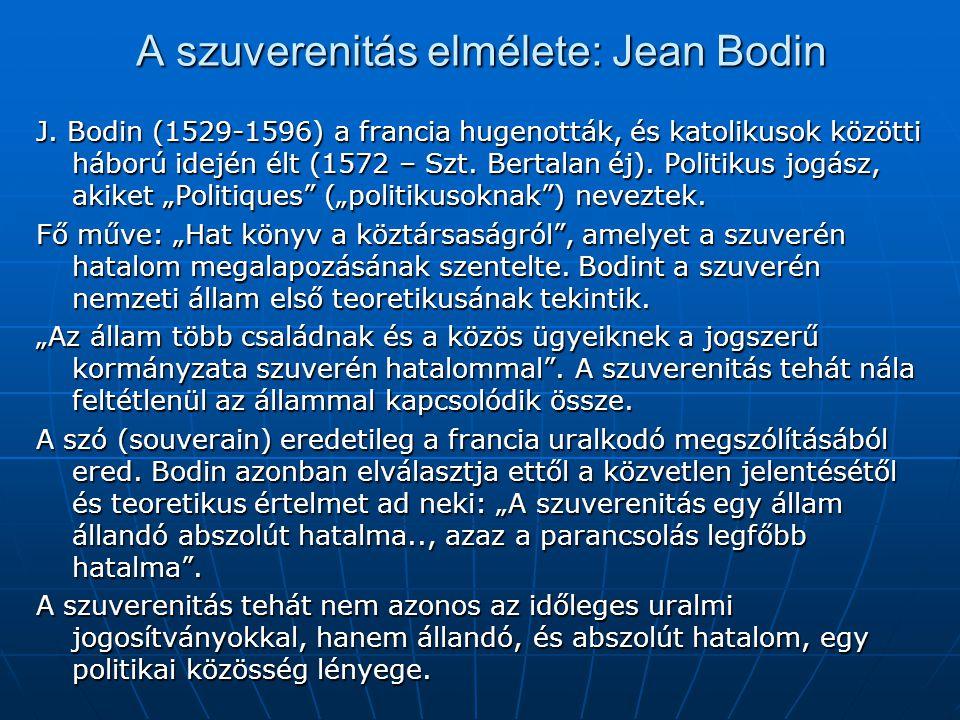 A szuverenitás elmélete: Jean Bodin J. Bodin (1529-1596) a francia hugenották, és katolikusok közötti háború idején élt (1572 – Szt. Bertalan éj). Pol