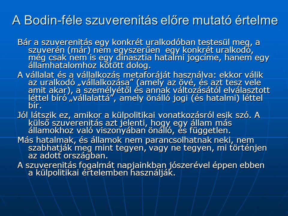 A Bodin-féle szuverenitás előre mutató értelme Bár a szuverenitás egy konkrét uralkodóban testesül meg, a szuverén (már) nem egyszerűen egy konkrét ur