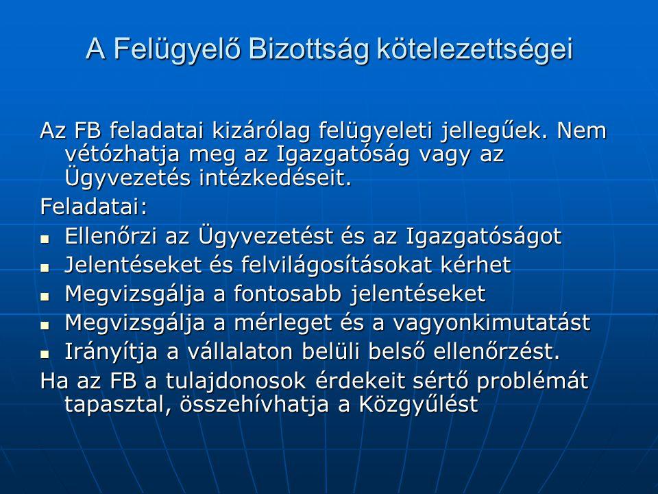 A Felügyelő Bizottság kötelezettségei Az FB feladatai kizárólag felügyeleti jellegűek. Nem vétózhatja meg az Igazgatóság vagy az Ügyvezetés intézkedés
