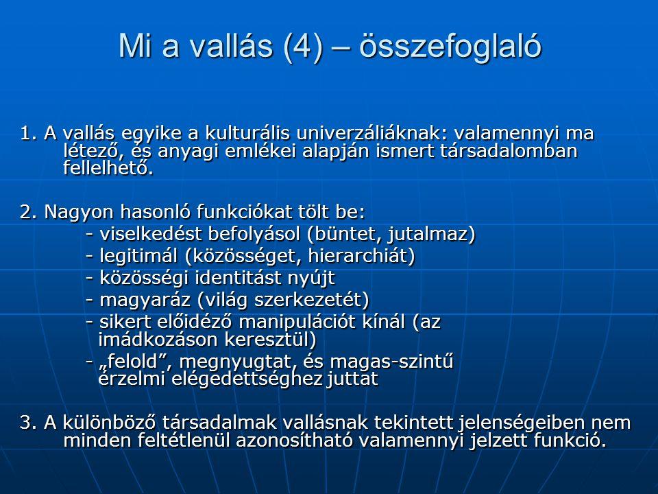 Mi a vallás (4) – összefoglaló 1. A vallás egyike a kulturális univerzáliáknak: valamennyi ma létező, és anyagi emlékei alapján ismert társadalomban f