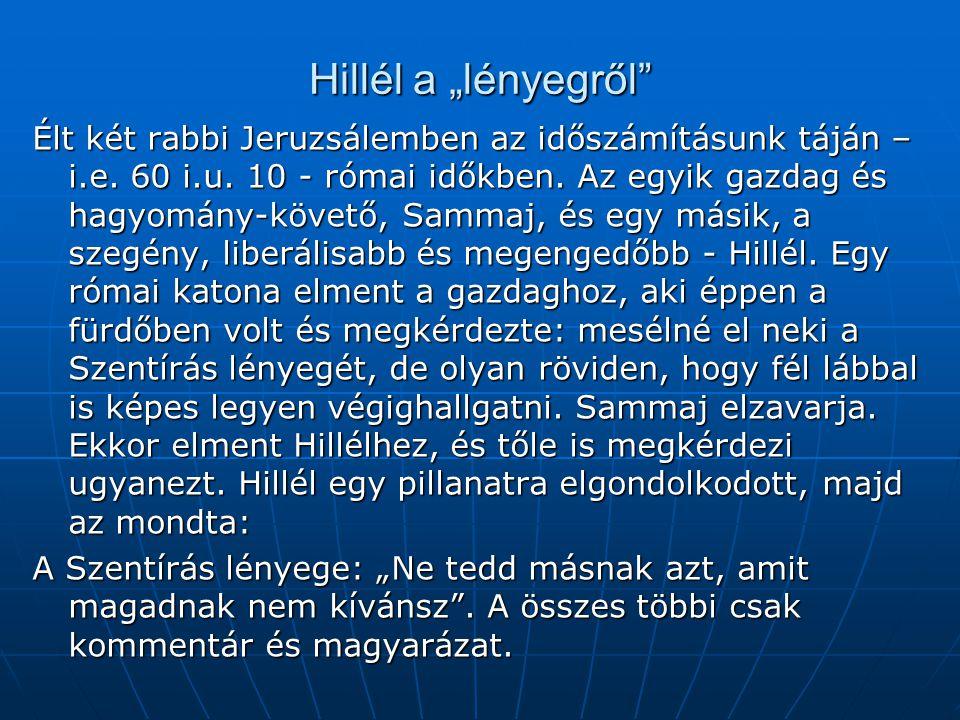 """Hillél a """"lényegről"""" Élt két rabbi Jeruzsálemben az időszámításunk táján – i.e. 60 i.u. 10 - római időkben. Az egyik gazdag és hagyomány-követő, Samma"""