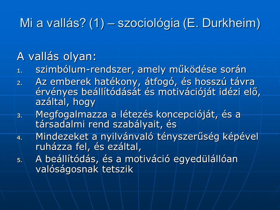 Mi a vallás? (1) – szociológia (E. Durkheim) A vallás olyan: 1. szimbólum-rendszer, amely működése során 2. Az emberek hatékony, átfogó, és hosszú táv