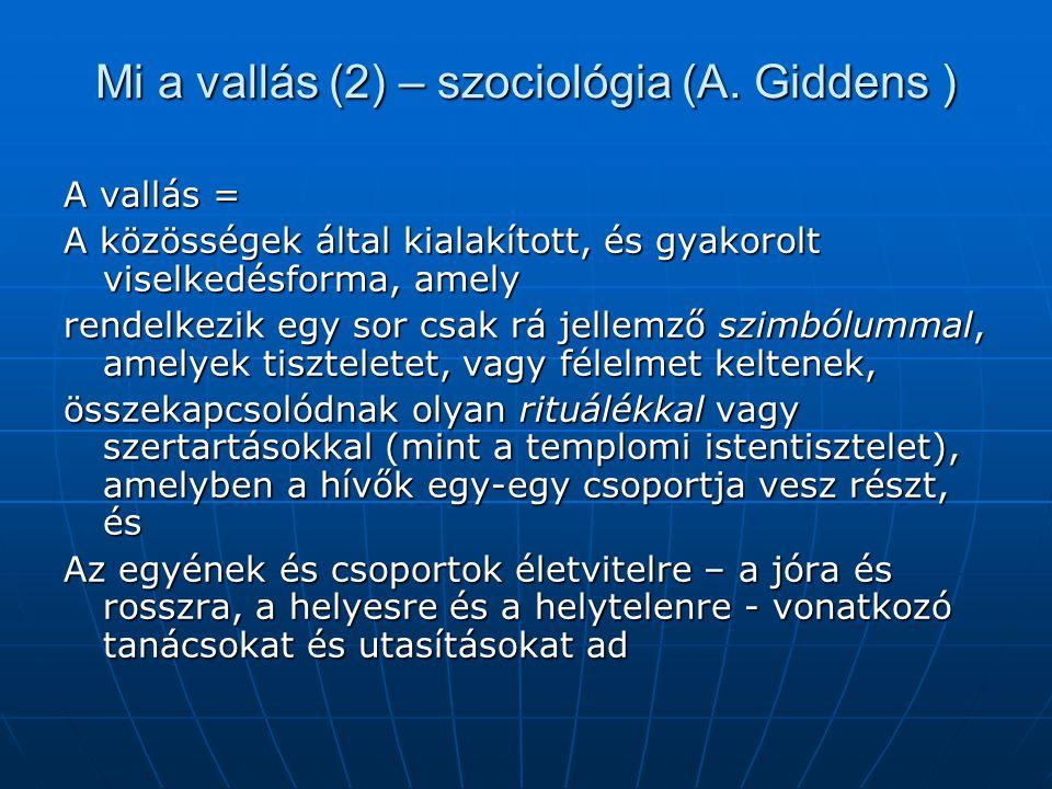 Mi a vallás (2) – szociológia (A. Giddens ) A vallás = A közösségek által kialakított, és gyakorolt viselkedésforma, amely rendelkezik egy sor csak rá