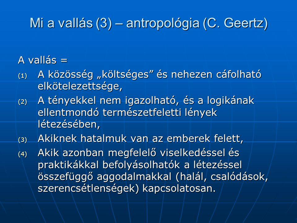 """Mi a vallás (3) – antropológia (C. Geertz) A vallás = (1) A közösség """"költséges"""" és nehezen cáfolható elkötelezettsége, (2) A tényekkel nem igazolható"""
