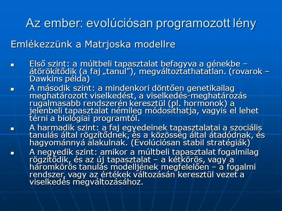 """Az ember: evolúciósan programozott lény Emlékezzünk a Matrjoska modellre Első szint: a múltbeli tapasztalat befagyva a génekbe – átörökítődik (a faj """""""