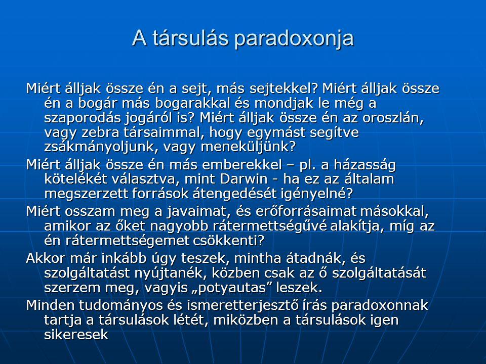 A társulás paradoxonja Miért álljak össze én a sejt, más sejtekkel? Miért álljak össze én a bogár más bogarakkal és mondjak le még a szaporodás jogáró