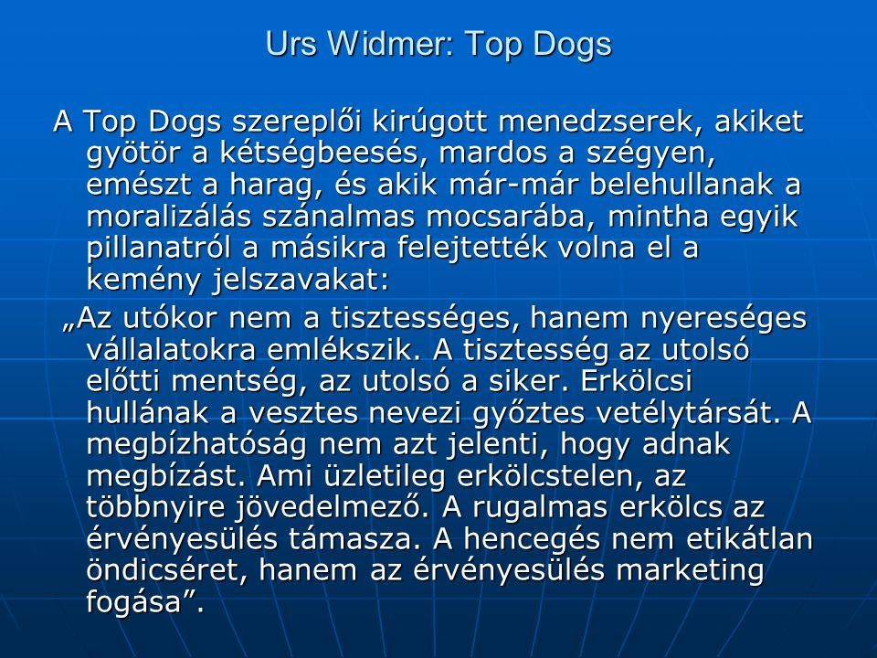 Urs Widmer: Top Dogs A Top Dogs szereplői kirúgott menedzserek, akiket gyötör a kétségbeesés, mardos a szégyen, emészt a harag, és akik már-már belehu