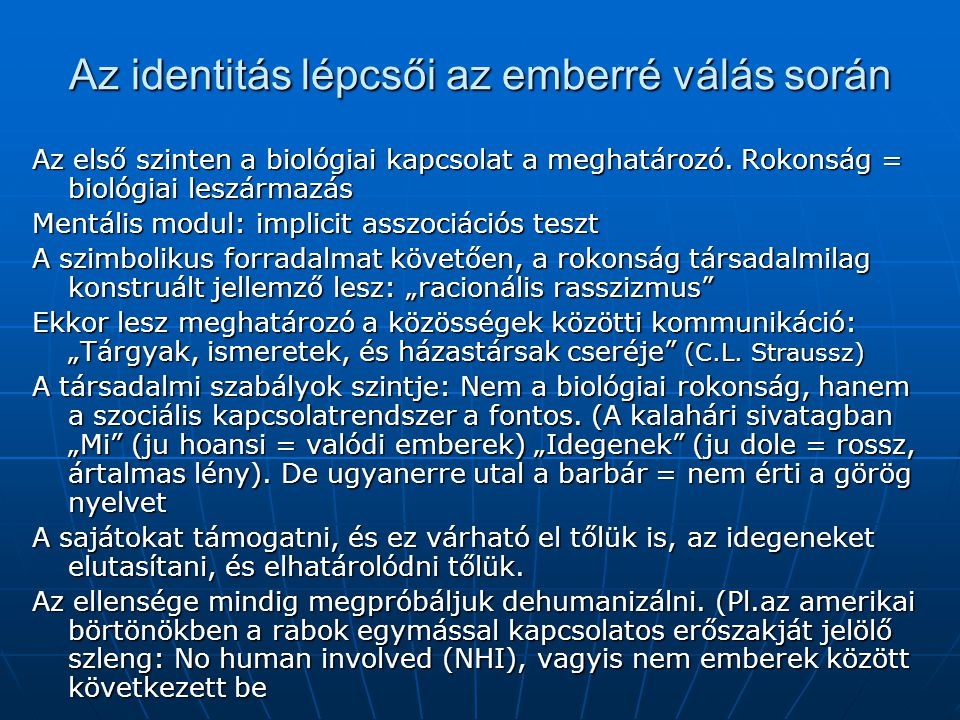 Az identitás lépcsői az emberré válás során Az első szinten a biológiai kapcsolat a meghatározó. Rokonság = biológiai leszármazás Mentális modul: impl