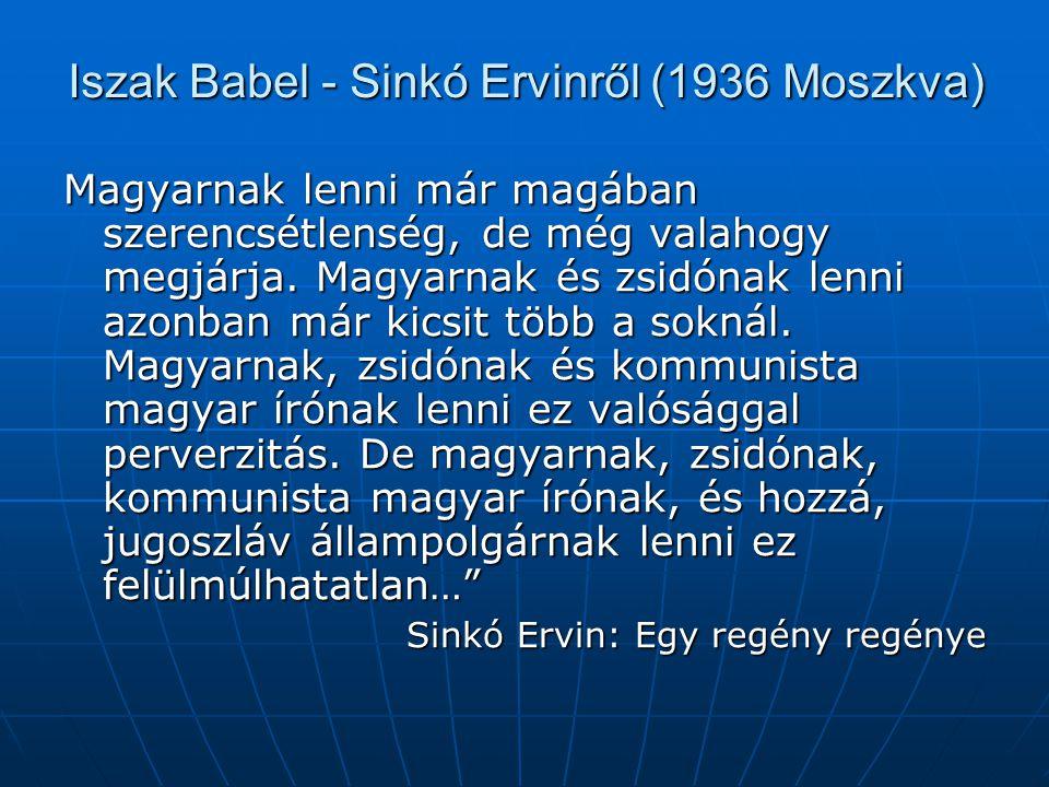Iszak Babel - Sinkó Ervinről (1936 Moszkva) Magyarnak lenni már magában szerencsétlenség, de még valahogy megjárja. Magyarnak és zsidónak lenni azonba