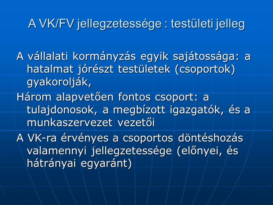 A VK/FV jellegzetessége : testületi jelleg A vállalati kormányzás egyik sajátossága: a hatalmat jórészt testületek (csoportok) gyakorolják, Három alap