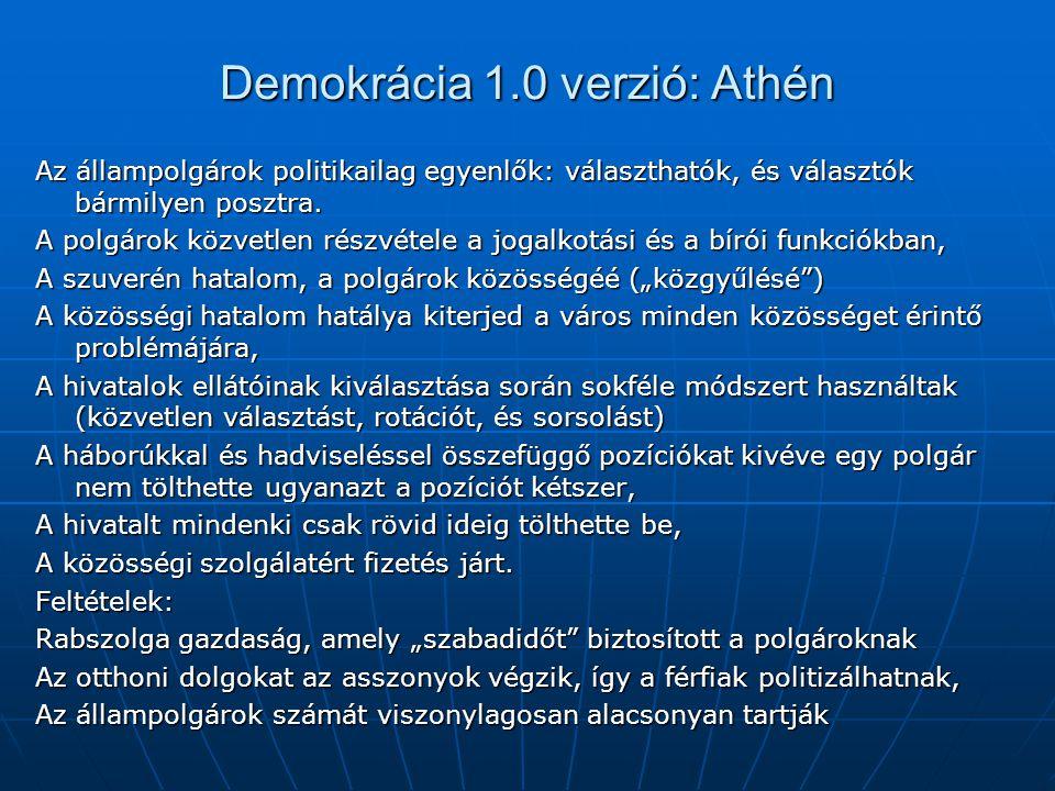 Demokrácia 1.0 verzió: Athén Az állampolgárok politikailag egyenlők: választhatók, és választók bármilyen posztra. A polgárok közvetlen részvétele a j