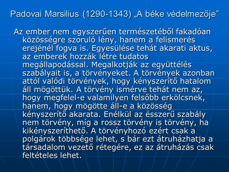"""Padovai Marsilius (1290-1343) """"A béke védelmezője"""" Az ember nem egyszerűen természetéből fakadóan közösségre szoruló lény, hanem a felismerés erejénél"""