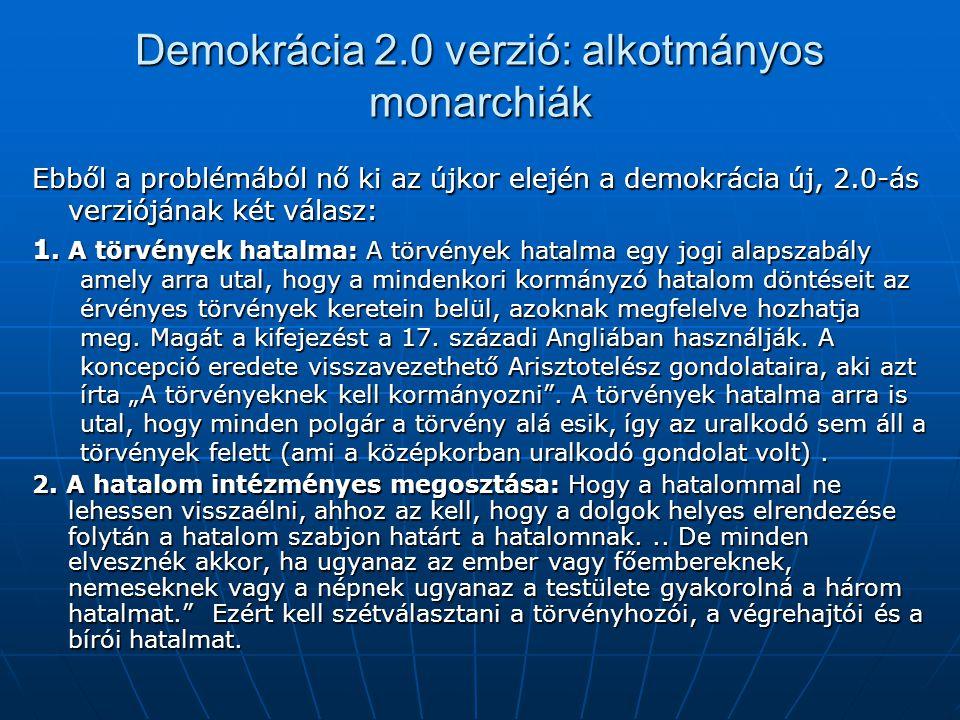 Demokrácia 2.0 verzió: alkotmányos monarchiák Ebből a problémából nő ki az újkor elején a demokrácia új, 2.0-ás verziójának két válasz: 1. A törvények