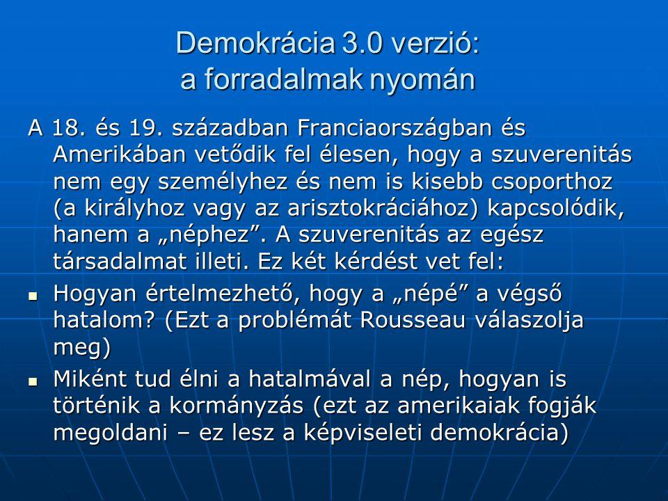 Demokrácia 3.0 verzió: a forradalmak nyomán A 18. és 19. században Franciaországban és Amerikában vetődik fel élesen, hogy a szuverenitás nem egy szem