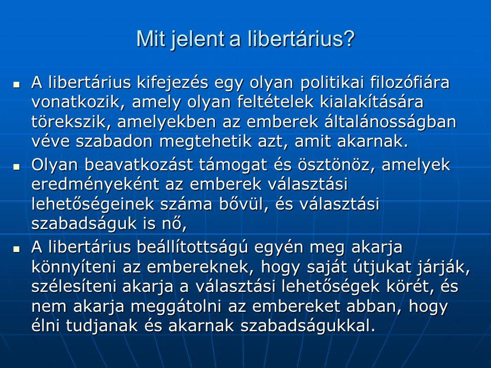 Mit jelent a libertárius? A libertárius kifejezés egy olyan politikai filozófiára vonatkozik, amely olyan feltételek kialakítására törekszik, amelyekb