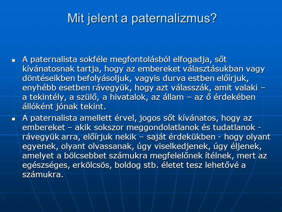 Mit jelent a paternalizmus? A paternalista sokféle megfontolásból elfogadja, sőt kívánatosnak tartja, hogy az embereket választásukban vagy döntéseikb