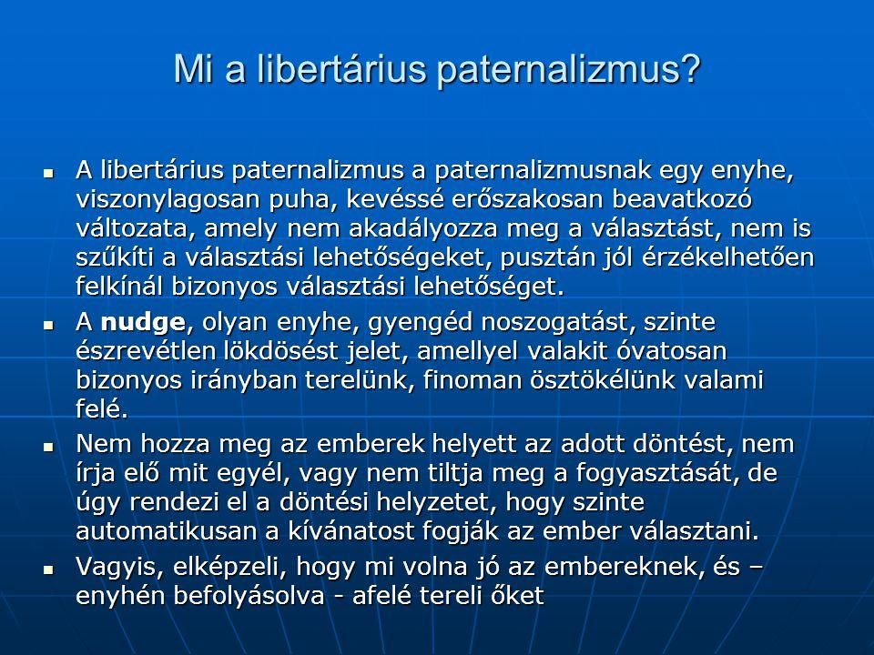Mi a libertárius paternalizmus? A libertárius paternalizmus a paternalizmusnak egy enyhe, viszonylagosan puha, kevéssé erőszakosan beavatkozó változat