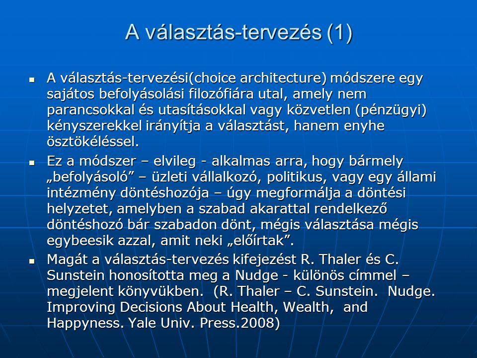 A választás-tervezés (1) A választás-tervezési(choice architecture) módszere egy sajátos befolyásolási filozófiára utal, amely nem parancsokkal és uta