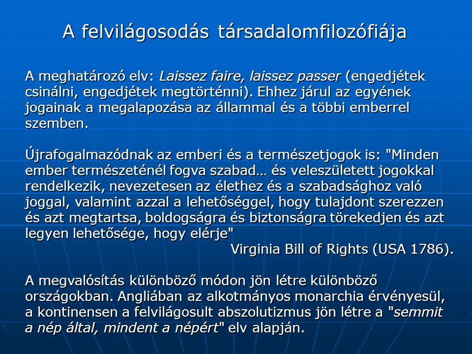 A meghatározó elv: Laissez faire, laissez passer (engedjétek csinálni, engedjétek megtörténni). Ehhez járul az egyének jogainak a megalapozása az álla