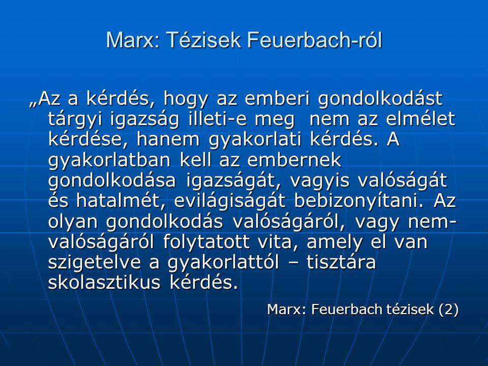 """Marx: Tézisek Feuerbach-ról """"Az a kérdés, hogy az emberi gondolkodást tárgyi igazság illeti-e meg nem az elmélet kérdése, hanem gyakorlati kérdés. A g"""