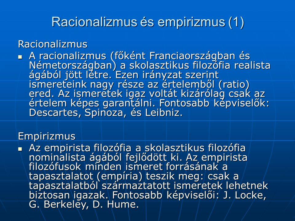 Racionalizmus és empirizmus (1) Racionalizmus A racionalizmus (főként Franciaországban és Németországban) a skolasztikus filozófia realista ágából jöt