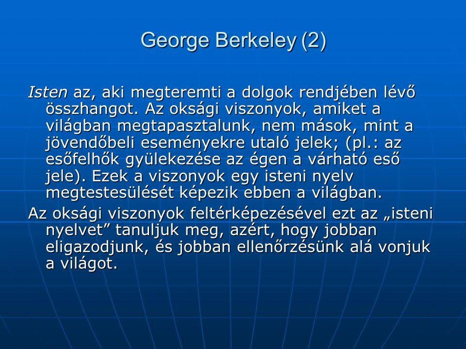 George Berkeley (2) Isten az, aki megteremti a dolgok rendjében lévő összhangot. Az oksági viszonyok, amiket a világban megtapasztalunk, nem mások, mi