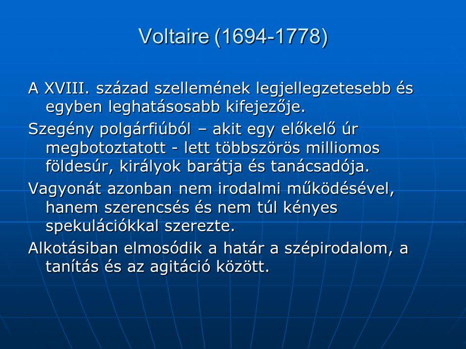 Voltaire (1694-1778) A XVIII. század szellemének legjellegzetesebb és egyben leghatásosabb kifejezője. Szegény polgárfiúból – akit egy előkelő úr megb