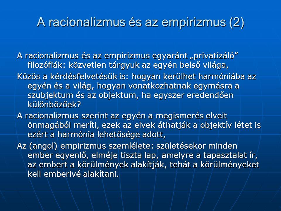 """A racionalizmus és az empirizmus (2) A racionalizmus és az empirizmus egyaránt """"privatizáló"""" filozófiák: közvetlen tárgyuk az egyén belső világa, Közö"""