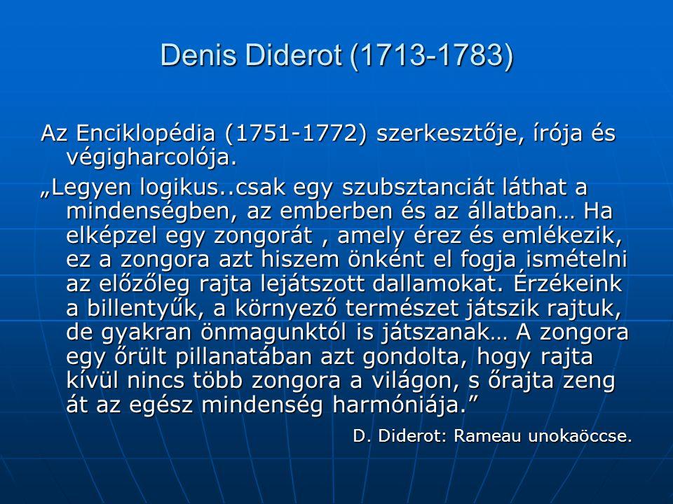 """Denis Diderot (1713-1783) Az Enciklopédia (1751-1772) szerkesztője, írója és végigharcolója. """"Legyen logikus..csak egy szubsztanciát láthat a mindensé"""