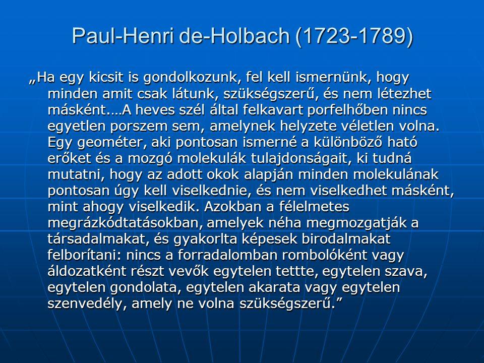 """Paul-Henri de-Holbach (1723-1789) """" Ha egy kicsit is gondolkozunk, fel kell ismernünk, hogy minden amit csak látunk, szükségszerű, és nem létezhet más"""