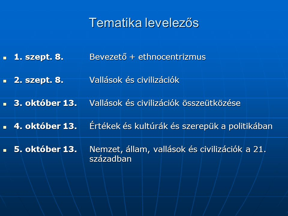 Tematika levelezős 1. szept. 8. Bevezető + ethnocentrizmus 1. szept. 8. Bevezető + ethnocentrizmus 2. szept. 8. Vallások és civilizációk 2. szept. 8.