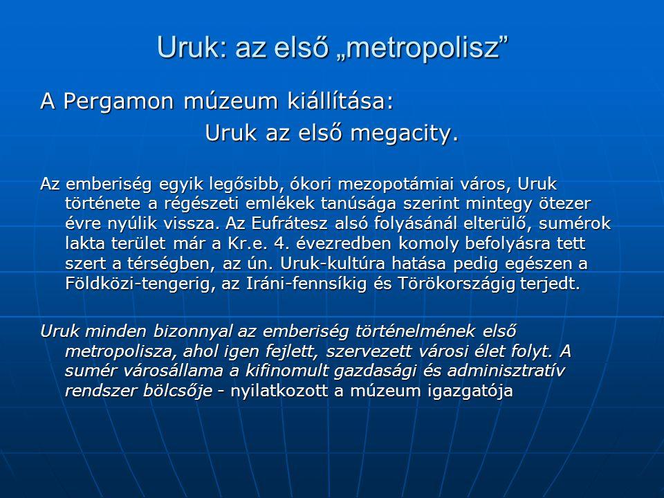 """Uruk: az első """"metropolisz"""" A Pergamon múzeum kiállítása: Uruk az első megacity. Az emberiség egyik legősibb, ókori mezopotámiai város, Uruk története"""