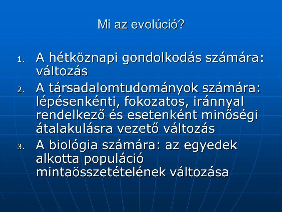 Mi az evolúció? 1. A hétköznapi gondolkodás számára: változás 2. A társadalomtudományok számára: lépésenkénti, fokozatos, iránnyal rendelkező és esete