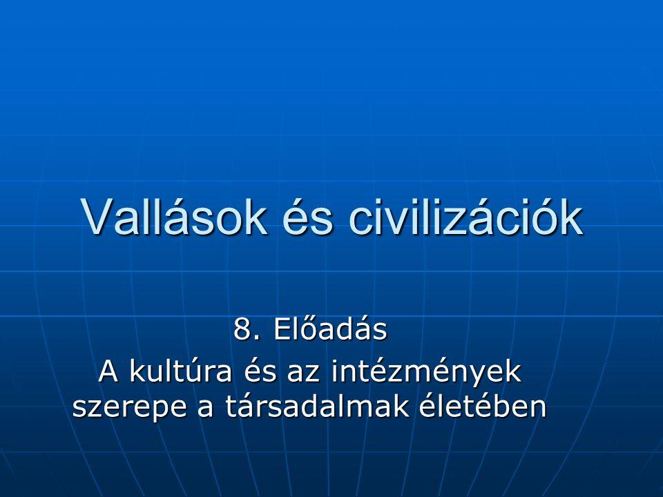 Vallások és civilizációk 8. Előadás A kultúra és az intézmények szerepe a társadalmak életében