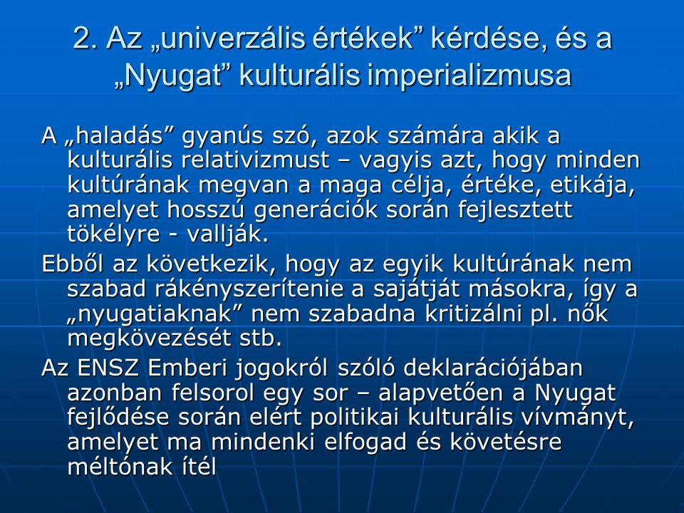 """2. Az """"univerzális értékek"""" kérdése, és a """"Nyugat"""" kulturális imperializmusa A """"haladás"""" gyanús szó, azok számára akik a kulturális relativizmust – va"""