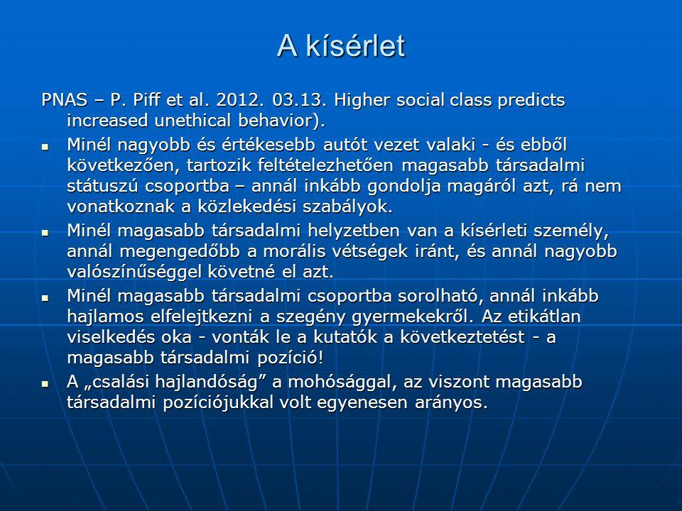 A kísérlet PNAS – P. Piff et al. 2012. 03.13. Higher social class predicts increased unethical behavior). Minél nagyobb és értékesebb autót vezet vala