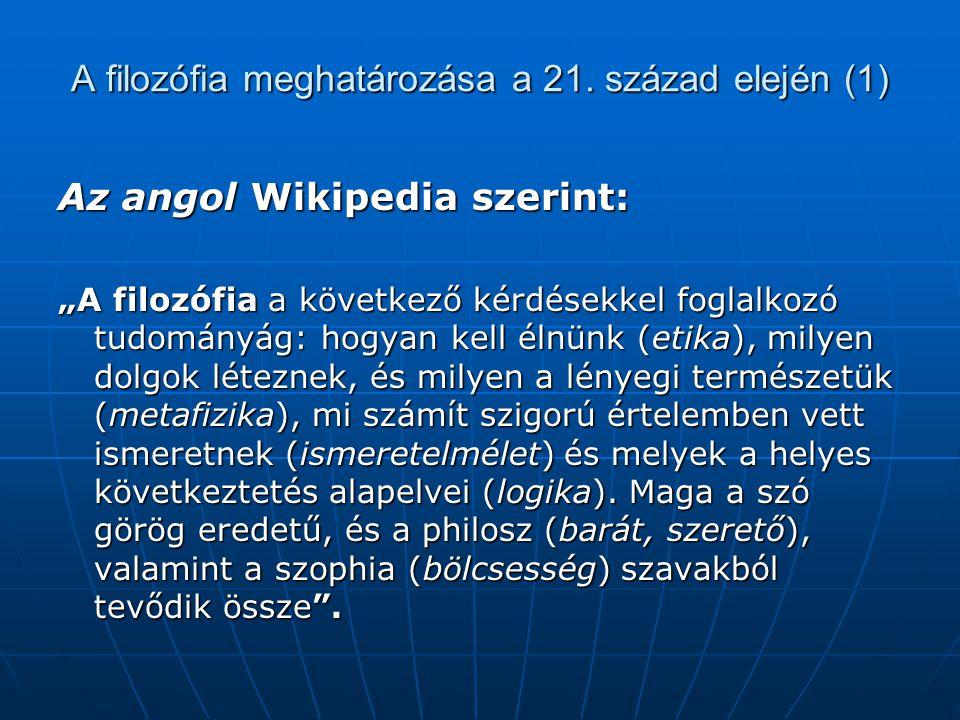 """A filozófia meghatározása a 21. század elején (1) Az angol Wikipedia szerint: """"A filozófia a következő kérdésekkel foglalkozó tudományág: hogyan kell"""